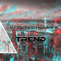 DJ Tao, DJ Gabri B - Trend