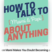 How to Talk to [Mami & Papi] About Anything, podcast interview