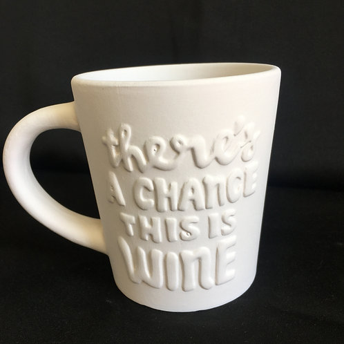 PYOP Kit: There's a Chance this is Wine Mug