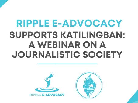 RIPPLE E-ADVOCACY SUPPORTS KATILINGBAN: A WEBINAR ON A JOURNALISTIC SOCIETY
