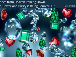Gemstones from Heaven Raining Down. Passion, Power and Purity is Being Poured Out.
