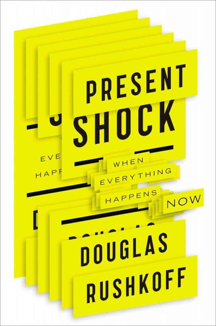 "5 Ways of Beating ""Present Shock"" in a World Where Everything Happens Now"