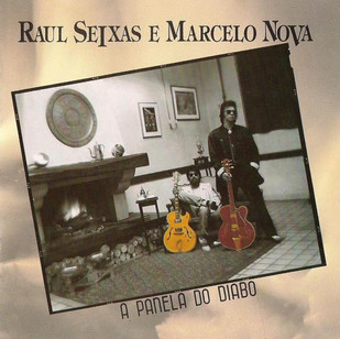 Raul Seixas e Marcelo Nova - A Panela do Diabo