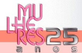 Mulheres - 25 Anos