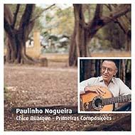 """Paulinho Nogueira - """"Chico Buarque - Primeiras Composições"""""""