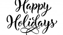 Happy Holidays - Our Holiday Schedule
