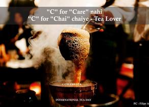 """C"" for ""Care"" nahi ""C"" for ""Chai"" chaiye - Tea Lover"