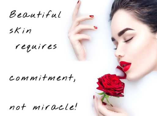 Beautiful skin requires commitment, not a miracle!