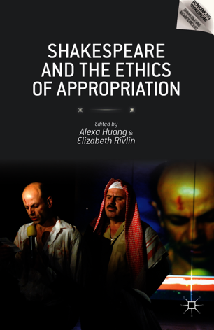 Shakespeare and the Ethics of Appropriat