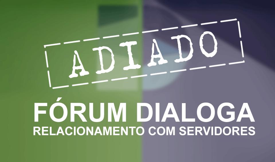 Fórum dialoga adiado