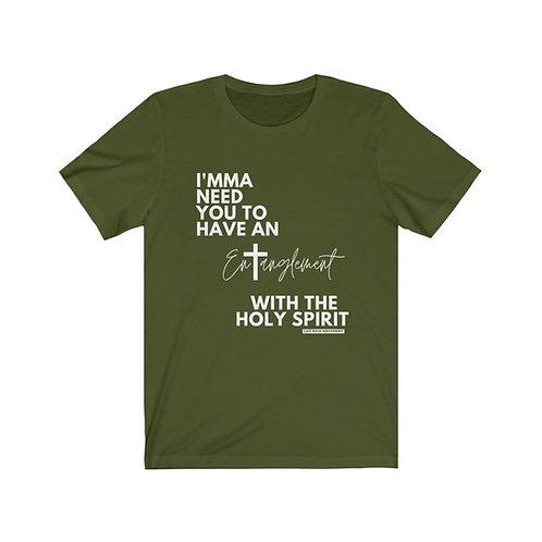 I'mma Need YOU - Holy Spirit Entanglement  UNISEX Tee