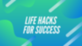 LIFe HACKS FOR SUCCESS.png