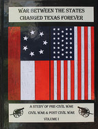 War Between the States Changed Texas Forever Vol I