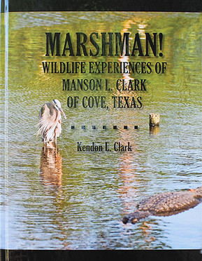 Marshman! Wildlife Experiences of Manson L. Clark of Cover, Texas