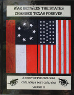 War Between the States Changed Texas Forever, Vol II