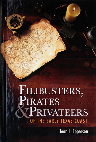 Filibusters, Pirates & Privateers of The Early Texas Coast