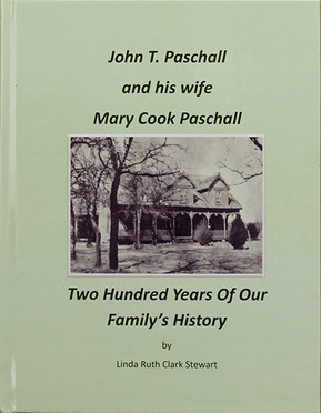 John T. Paschall and his wife Mary Cook Paschall: Two Hundred Years of Our Family's History