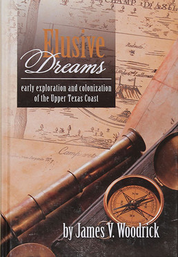 Elusive Dreams: Early Exploration and Colonization of the Upper Texas Coast