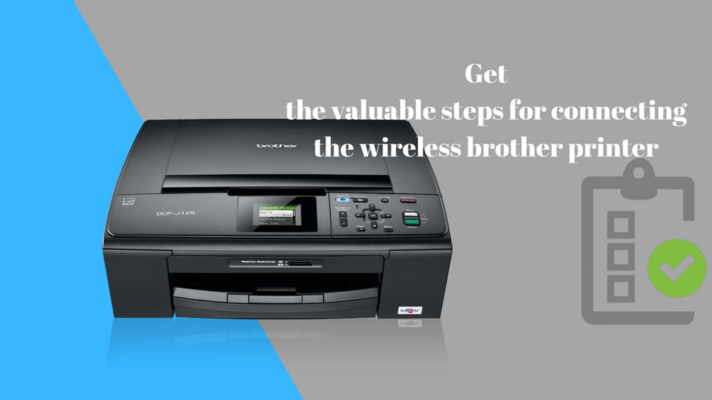 Get the valuable steps for connecting the wireless brother printer
