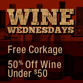 Free Corkage on Wednesdays or 50% off wine under $50