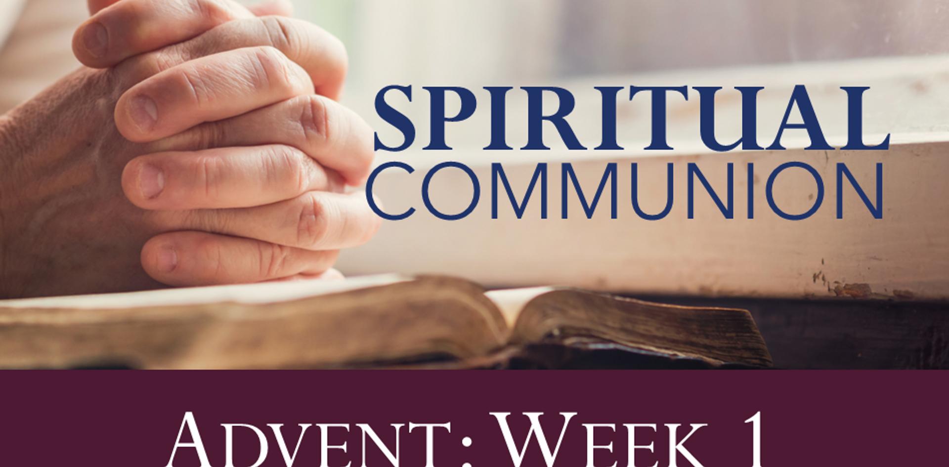 Spiritual Communion_Advent Wk 1