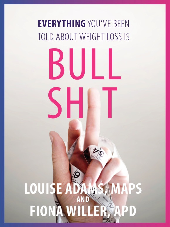 Everything you've been told about weight loss is bullshit
