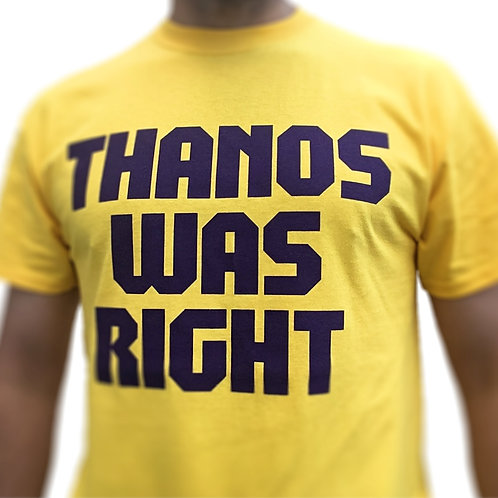 Thanos Was Right (Yellow)