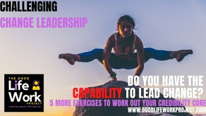 Do You Have the Capability to Lead Change?  5 more exercises to work out your credibility core