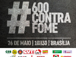 #600ContraFome – centrais sindicais e movimentos sociais fazem ato nesta quarta, 26, 10h30, em Brasí