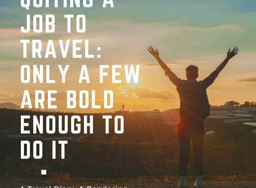 Quitting A Job To Travel: Only A Few Are Bold Enough To Do It