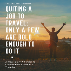 Inspirational story of people who their Quit A Job To Travel the world