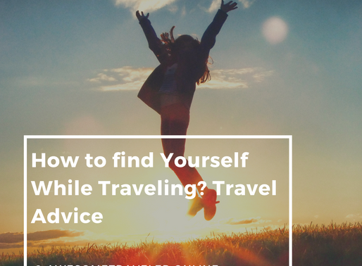 How To Find Yourself While Traveling? Travel Advice