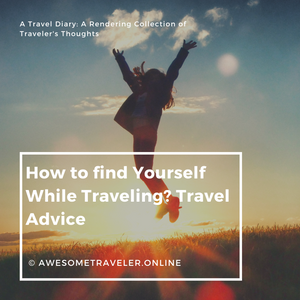 How to find yourself  traveling. A travel Diary: A rendering collection of Traveler's Thoughts