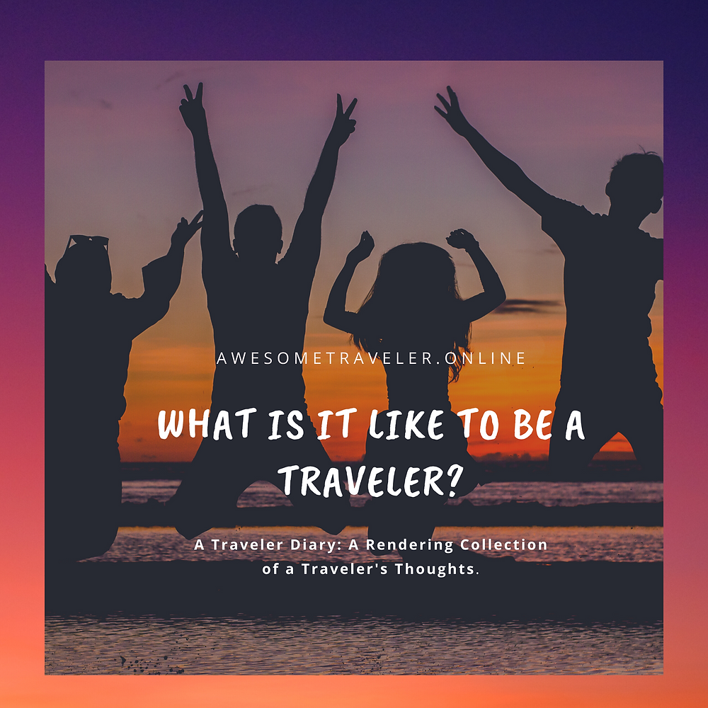 Awesome Traveler and world travelers first thought