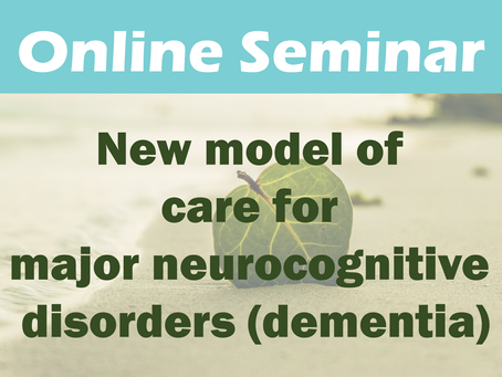 Online Seminar: New model of care for major neurocognitive disorders (dementia)