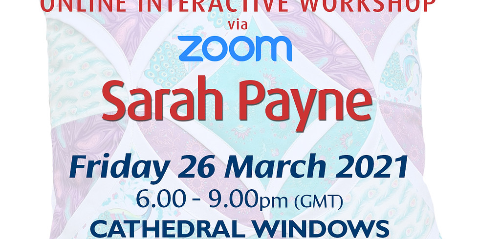 Friday 26 March 2021: Online Workshop (Cathedral Windows Block)