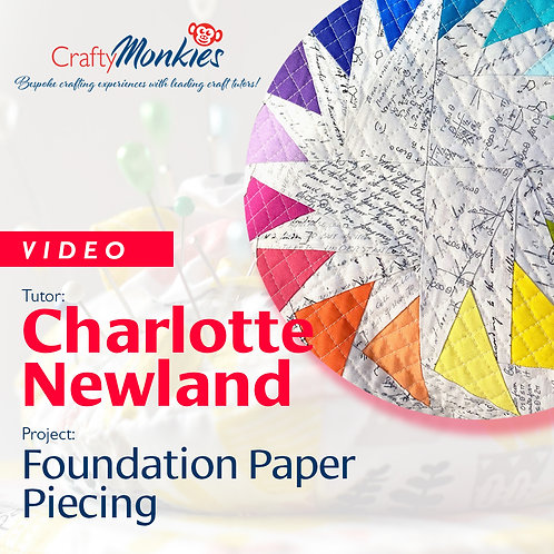 Video of Workshop: Charlotte Newland - Foundation Paper Piecing