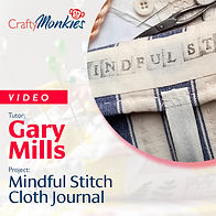 CraftyMonkies_Workshop Video_Gary Mills_Mindful Stitch Cloth Journal!