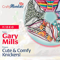 CraftyMonkies_Workshop Video_Gary Mills_ Cute & Comfy Knickers!