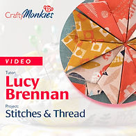 CraftyMonkies_Workshop Video_Lucy Brennan_Stitches & Thread!