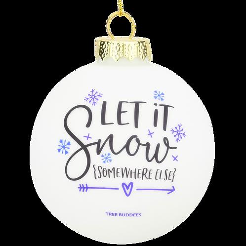 Let it Snow {Somewhere Else} Funny Winter Ornament Glass Bulb