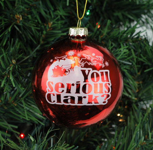 this popular christmas time saying you serious clark can be heard every christmas day on tv clark griswold and cousin eddie would be proud to see this on