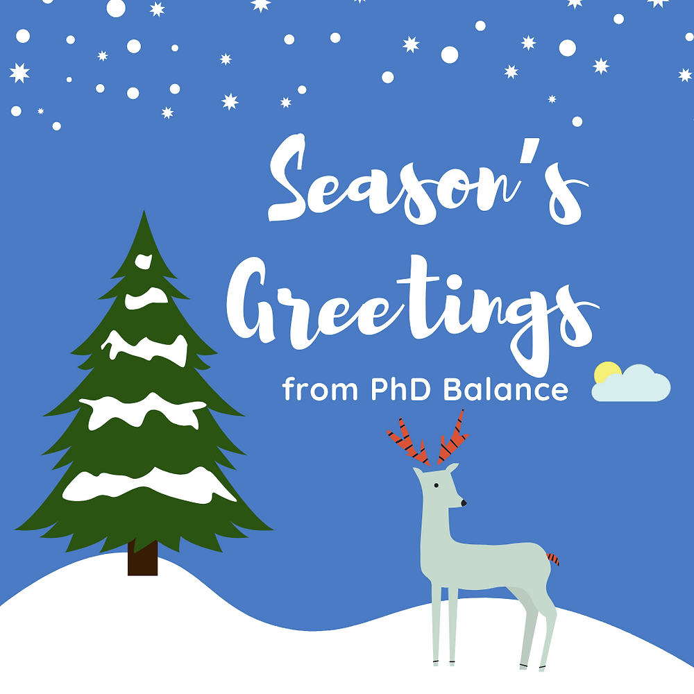 """a blue background has snow falling from the sky. In large white lettering it says """"Seasons Greetings, from PhD Balance"""". There is a green tree to the left, snow covered, and a reindeer to the right."""