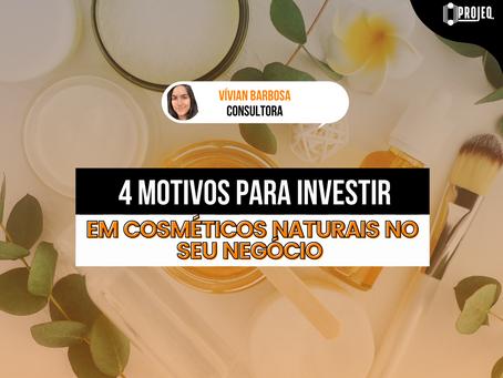 4 Motivos para investir em Cosméticos Naturais no seu negócio
