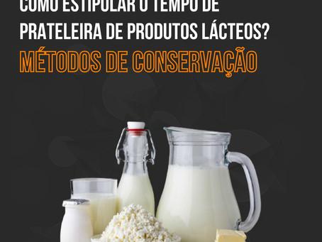 Como estipular o tempo de prateleira de produtos lácteos? Métodos de conservação