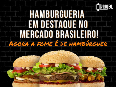 HAMBURGUERIA EM DESTAQUE NO MERCADO BRASILEIRO! AGORA A FOME É DE HAMBÚRGUER