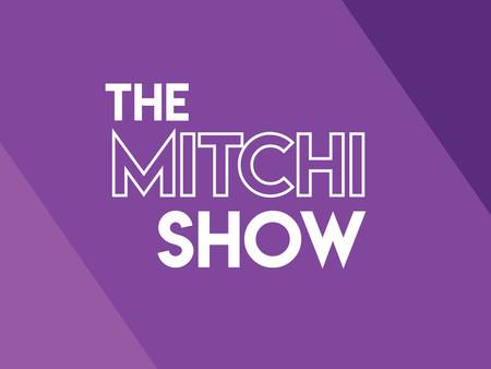 THE MITCHI SHOW