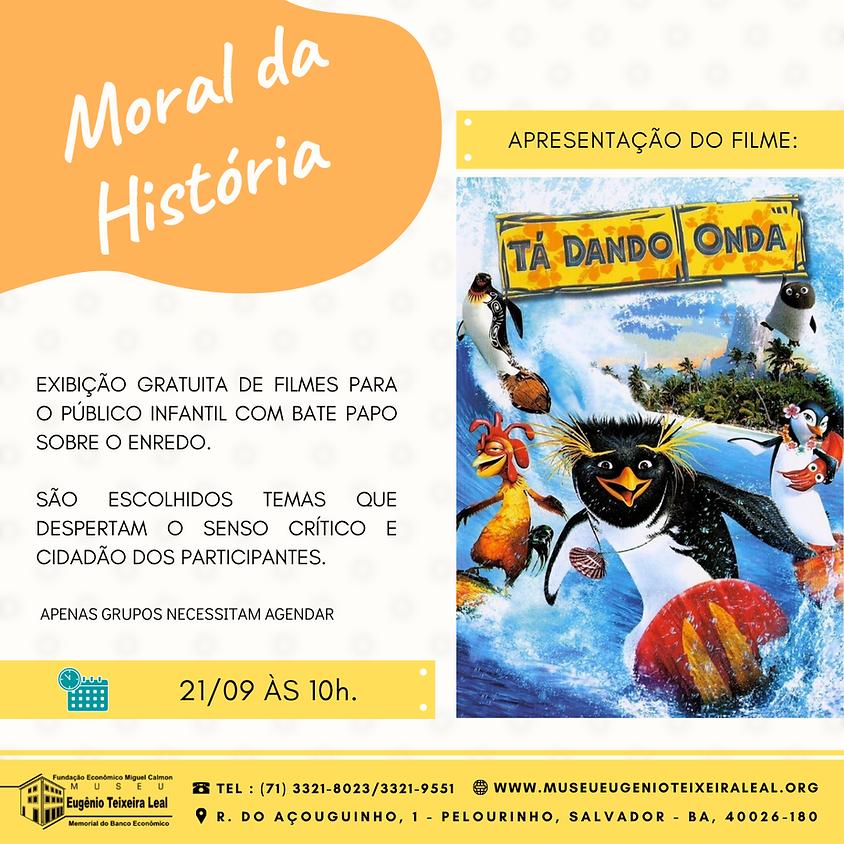 """Moral da História - Exibição gratuita do filme """"Ta dando Onda"""""""
