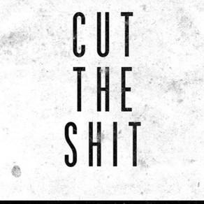 Cut the shit