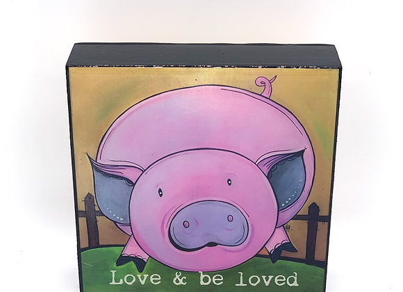 Love and be loved Pig artwork 6x6x2""